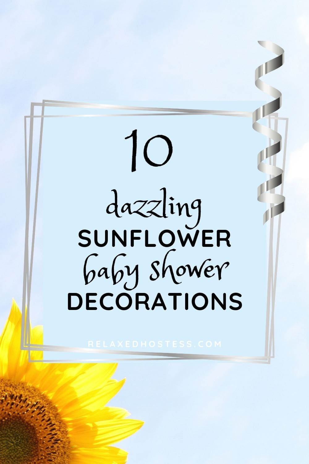 10 dazzling sunflower baby shower decorations. (blue sky, sunflower in the lower left corner, silver curling ribbon on the right, text wrapped in silver frame.)